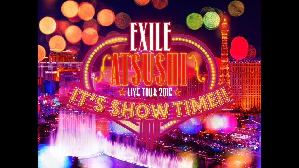 "EXILE ATSUSHI/EXILE ATSUSHI LIVE TOUR 2016 ""IT'S SHOW TIME!!"" (LIVE DVD Digest)"